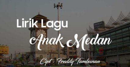 """Lirik Lagu """"Anak Medan"""" Ciptaan Freddy Tambunan"""
