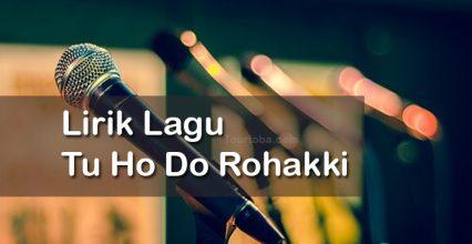 Lirik Lagu Tu Ho Do Rohakki
