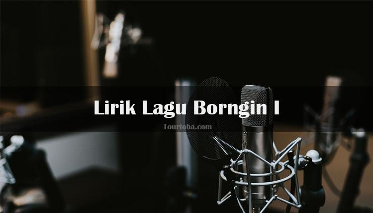 Wisata Danau Toba - Lagu Batak Borngin I - Lirik lagu Batak Borngin I - Lirik Borngin I - Berikut ini merupakan lirik lagu Batak dan Video Borngin I