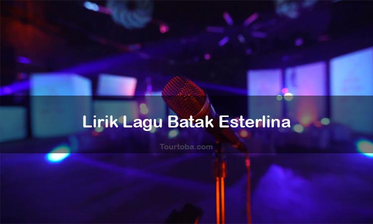 Wisata Danau Toba - Lagu Batak Esterlina - Lirik lagu Batak Esterlina - Lirik Esterlina - Berikut ini merupakan lirik lagu Batak dan Video Esterlina