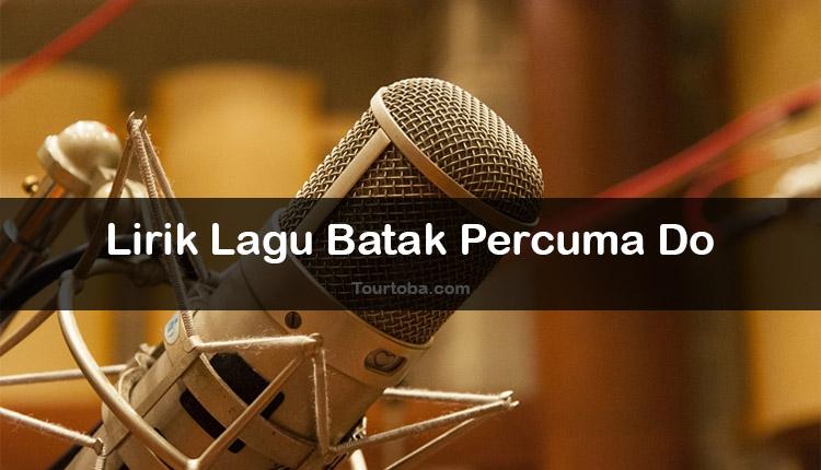 Wisata Danau Toba - Lagu Batak Percuma Do - Lirik lagu Batak Percuma Do - Lirik Percuma Do - Berikut ini merupakan lirik lagu Batak dan Video Percuma Do