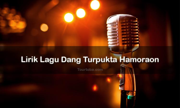 Wisata Danau Toba - Lagu Batak Dang Turpukta Hamoraon - Lirik lagu Batak Dang Turpukta Hamoraon - Lirik Dang Turpukta Hamoraon