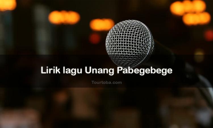 Wisata Danau Toba - Lagu Batak Unang Pabegebege - Lirik lagu Batak Unang Pabegebege - Lirik Unang Pabegebege - Berikut ini merupakan lirik lagu Batak dan Video Unang Pabegebege