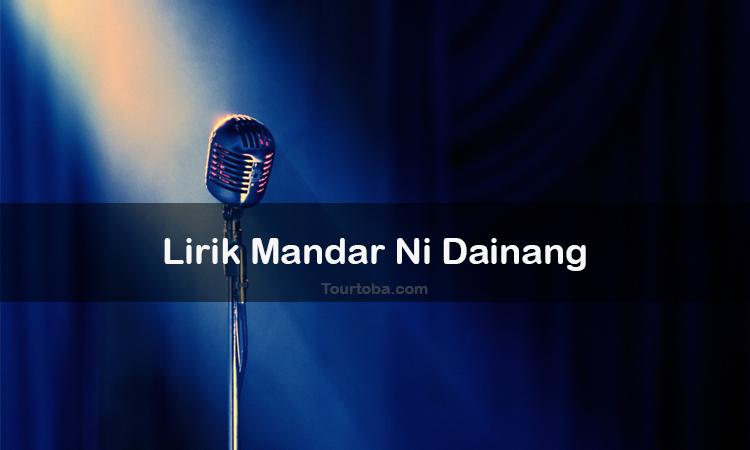 Wisata Danau Toba - Lagu Batak Mandar Ni Dainang - Lirik lagu Batak Mandar Ni Dainang - Lirik Mandar Ni Dainang - Berikut ini merupakan lirik lagu Batak dan Video Mandar Ni Dainang yang dapat kalian nyanyikan seksama dengan benar.