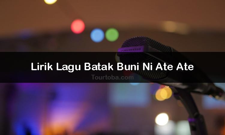 Wisata Danau Toba - Lagu Buni Ni Ate Ate - Lirik lagu Buni Ni Ate Ate - Lirik Buni Ni Ate Ate - Berikut ini merupakan lirik lagu Batak dan Video Buni Ni Ate Ate yang dapat kalian nyanyi-kan seksama dengan benar.