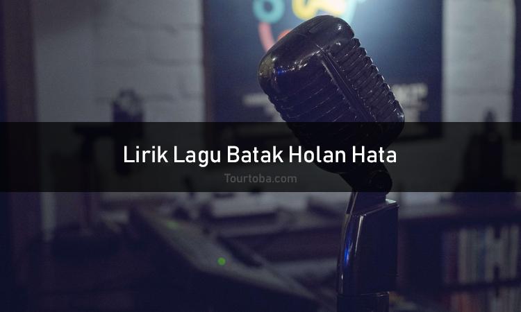 Wisata Danau Toba - Lagu Batak Holan Hata - Lirik lagu Batak Holan Hata - Lirik Horas Ma Ho Boru - Berikut ini merupakan lirik lagu Batak dan Video Holan Hata