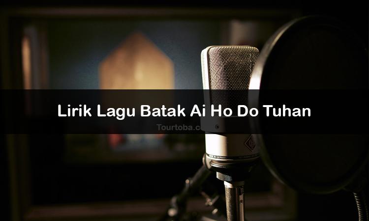 Wisata Danau Toba - Lagu Batak Ai Ho Do Tuhan - Lirik lagu Batak Ai Ho Do Tuhan - Lirik Ai Ho Do Tuhan - Berikut ini merupakan lirik lagu Batak dan Video Ai Ho Do Tuhan