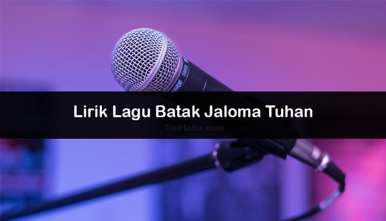 Wisata Danau Toba - Lagu Batak Jaloma Tuhan - Lirik lagu Batak Jaloma Tuhan - Lirik Jaloma Tuhan - Berikut lirik lagu Batak dan Video Jaloma Tuhan