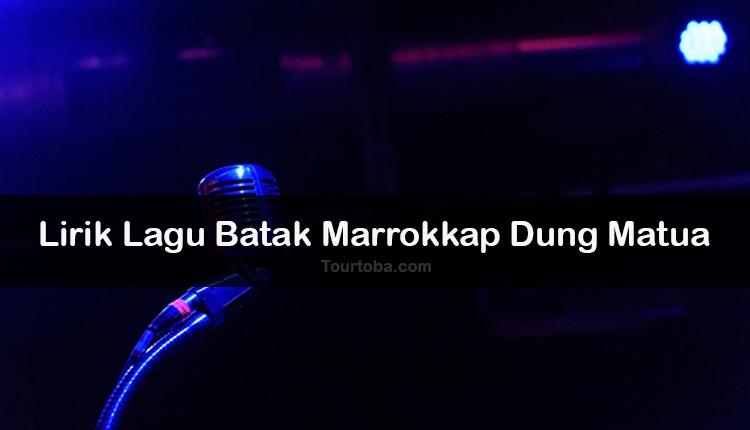 Wisata Danau Toba - Lagu Batak Marrokkap Dung Matua - Lirik lagu Batak Marrokkap Dung Matua - Lirik Marrokkap Dung Matua - Berikut ini merupakan lirik lagu Batak dan Video Marrokkap Dung Matua