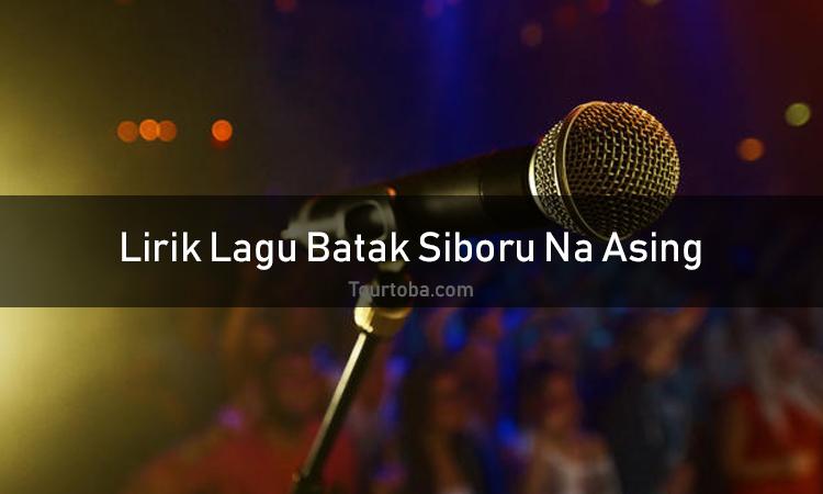 Wisata Danau Toba - Lagu Siboru Na Asing - Lirik lagu Siboru Na Asing - Lirik Abang Ganteng - Berikut ini merupakan lirik lagu Batak dan Video Siboru Na Asing