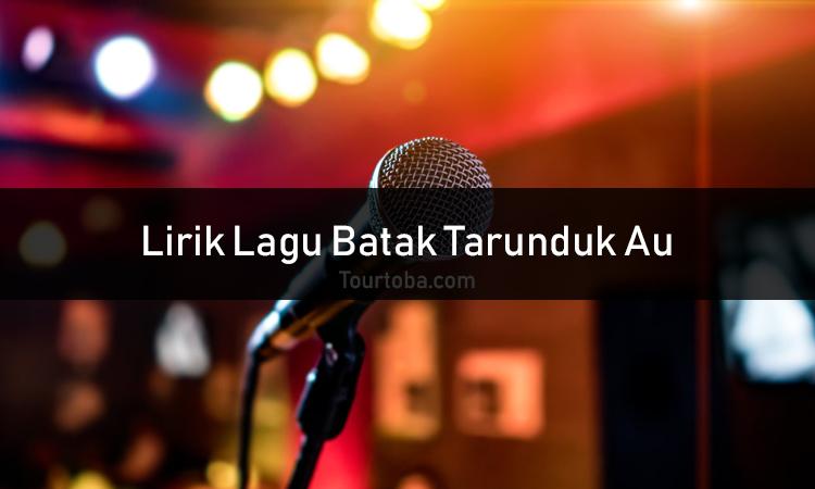 Wisata Danau Toba - Lagu Tarunduk Au - Lirik lagu Tarunduk Au - Lirik Tarunduk Au - Berikut ini merupakan lirik lagu Batak dan Video Tarunduk Au