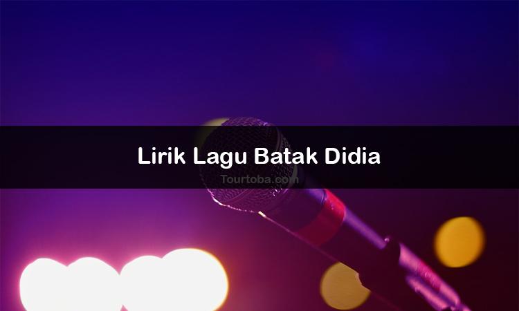Wisata Danau Toba - Lagu Batak Didia - Lirik lagu Batak Didia - Lirik Didia - Berikut ini merupakan lirik lagu Batak dan Video Didia