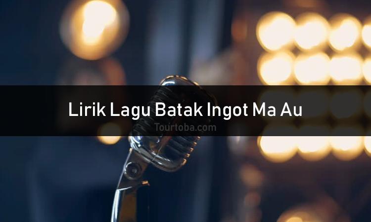 Wisata Danau Toba - Lagu Ingot Ma Au - Lirik lagu Ingot Ma Au - Lirik Ingot Ma Au - Berikut ini merupakan lirik lagu Batak dan Video Ingot Ma Au
