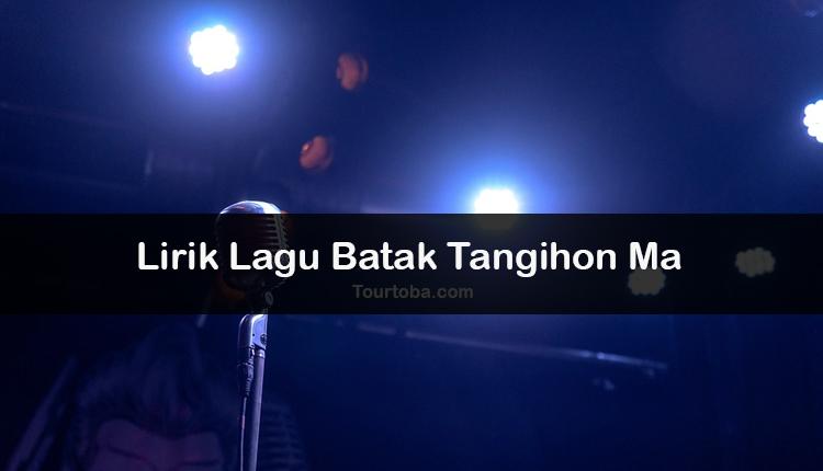 Wisata Danau Toba - Lagu Batak Tangihon Ma - Lirik lagu Batak Tangihon Ma - Lirik Tangihon Ma - Berikut ini merupakan lirik lagu Batak dan Video Tangihon Ma