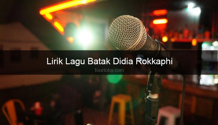 Wisata Danau Toba - Lagu Didia Rokkaphi - Lirik lagu Batak Didia Rokkaphi - Lirik Didia Rokkaphi - Berikut ini merupakan lirik lagu Batak dan Video Didia Rokkaphi