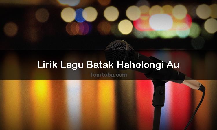 Wisata Danau Toba - Lagu Haholongi Au - Lirik lagu Haholongi Au - Lirik Haholongi Au - Berikut ini merupakan lirik lagu Batak dan Video Haholongi Au