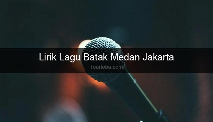 Wisata Danau Toba - Lagu Medan Jakarta - Lirik lagu Batak Medan Jakarta - Lirik Medan Jakarta - Berikut ini merupakan lirik lagu Batak dan Video Medan Jakarta
